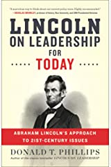 Lincoln on Leadership for Today: Abraham Lincoln's Approach to 21st-Century Issues Kindle Edition