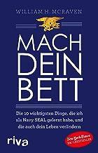 Mach dein Bett: Die 10 wichtigsten Dinge, die ich als Navy SEAL gelernt habe und die auch dein Leben verändern (German Edi...
