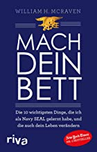 Mach dein Bett: Die 10 wichtigsten Dinge, die ich als Navy SEAL gelernt habe und die auch dein Leben verändern (German Edition)
