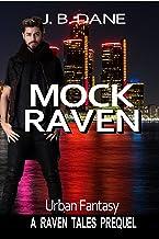 MOCK RAVEN: A Raven Tales Urban Fantasy Mystery Comedy Novella (THE RAVEN TALES Prequels Book 2)