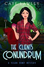 The Client's Conundrum: A Paranormal Cozy Mystery (Vegan Vamp Mysteries Book 2)