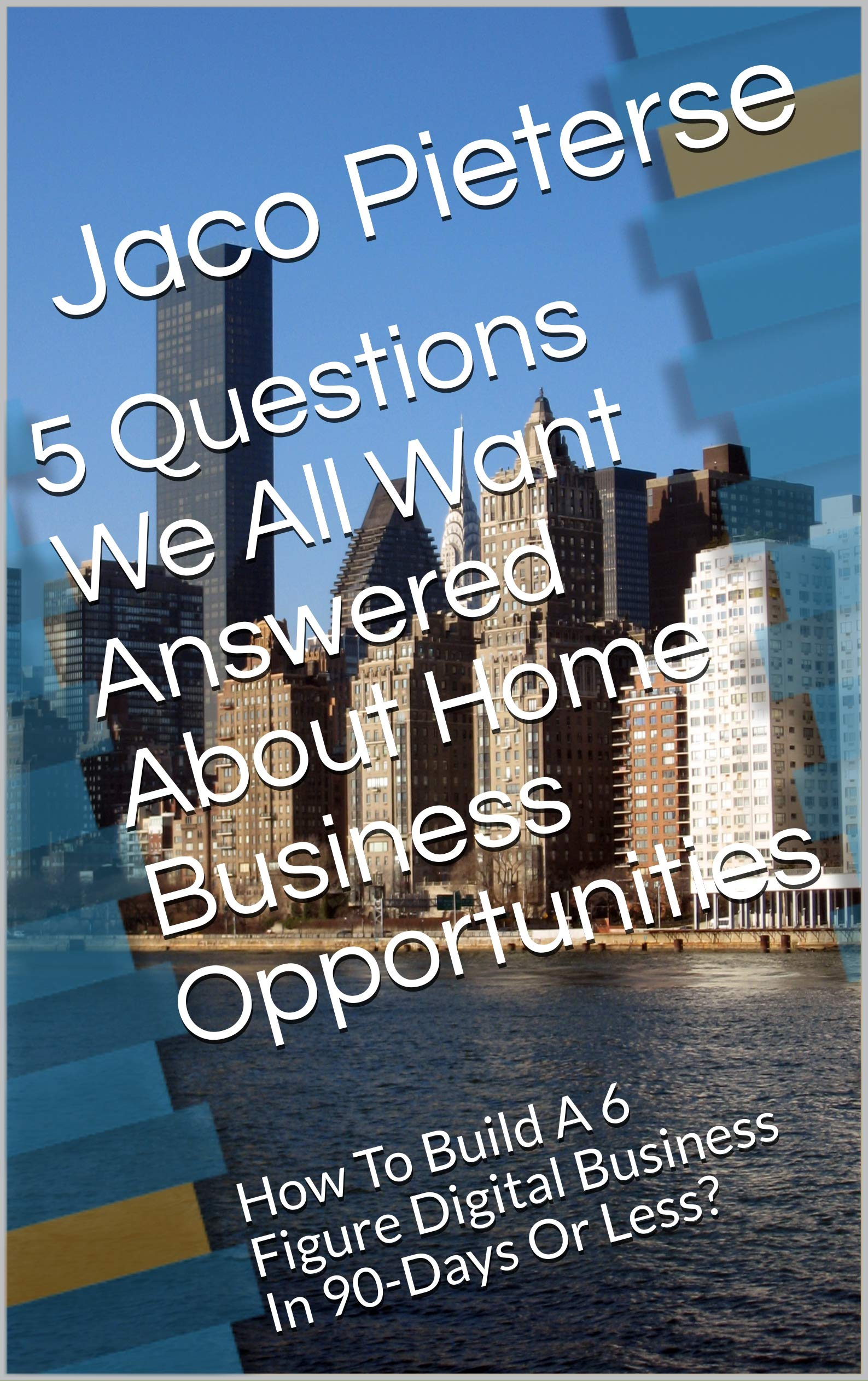 5 Questions We All Want Answered About Home Business Opportunities: How To Build A 6 Figure Digital Business In 90-Days Or Less?