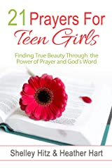 21 Prayers for Teen Girls: Finding True Beauty Through the Power of Prayer and God's Word (True Beauty Books) Kindle Edition