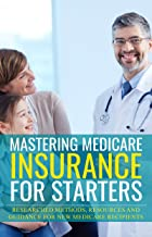 Mastering Medicare Insurance for Starters: Researched Methods, Resources, and Guidance for New Medicare Recipients