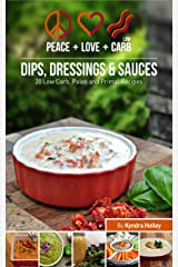 Peace, Love and Low Carb - Dips, Dressings and Sauces - 20 Low Carb, Paleo and Primal Recipes Kindle Edition
