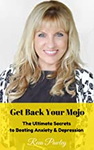 Get Back Your Mojo: The Ultimate Secrets to Beating Anxiety and Depression