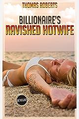 Billionaire's Ravished Hotwife: The Complete Anthology Kindle Edition