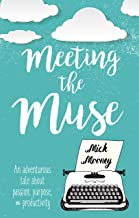 Meeting the Muse: An adventurous tale about passion, purpose, and productivity