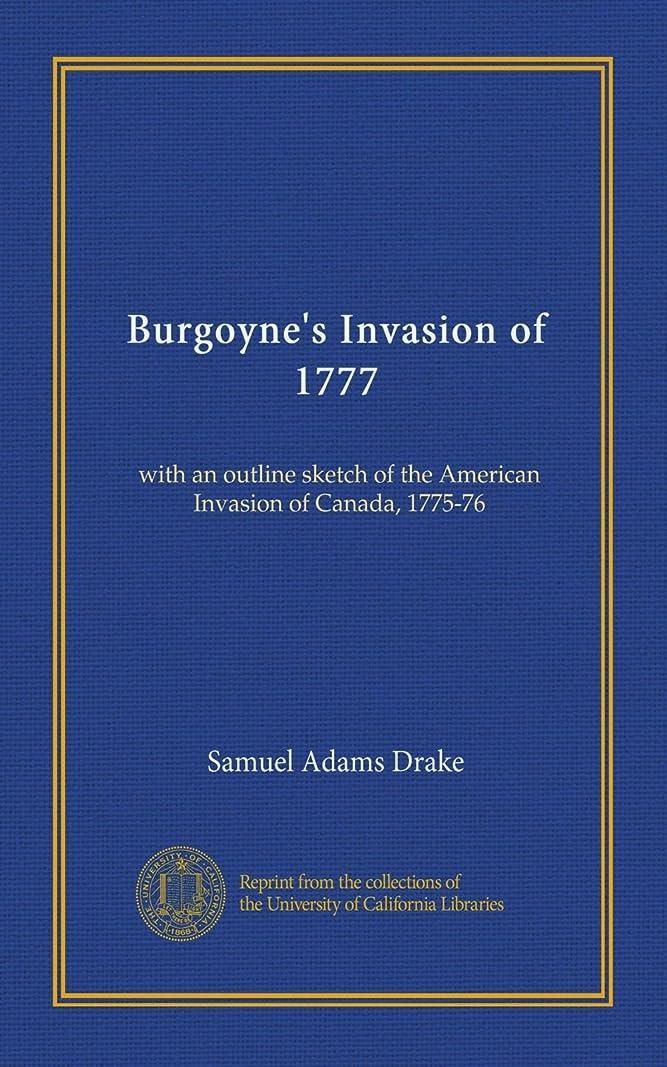 プロペラ砂の抽選Burgoyne's Invasion of 1777: with an outline sketch of the American Invasion of Canada, 1775-76