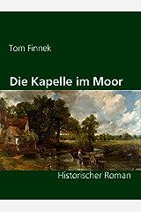 Die Kapelle im Moor: Historischer Roman (Moor-Trilogie 2) Kindle Ausgabe