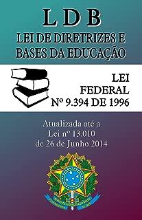 LDB - Lei de Diretrizes e Bases da Educação: (9.394/96) - Atualizada até a Lei 13.010 de 2014 (Portuguese Edition)