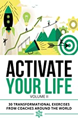 Activate Your Life: 30 Transformational Exercises From Coaches Around The World (Volume II) Kindle Edition