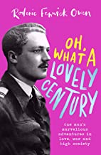 Oh, What a Lovely Century: One man's marvellous adventures in love, war and high society (English Edition)