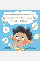 MI CUERPO ME ENVÍA UNA SEÑAL: Ayudando a los niños a reconocer las emociones y expresar sus sentimientos (Spanish Edition) Kindle Edition