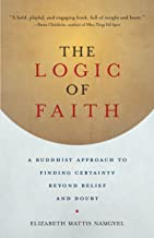 The Logic of Faith: A Buddhist Approach to Finding Certainty Beyond Belief and Doubt