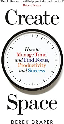 Create Space: How to Manage Time, and Find Focus, Productivity and Success (English Edition)