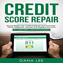 Credit Score Repair: How to Repair Your Credit and Boost Your Score Fast - Delete Judgments, Inquiries, and Negative Accounts: The Complete Credit Repair Edition - Fully Revised and Updated