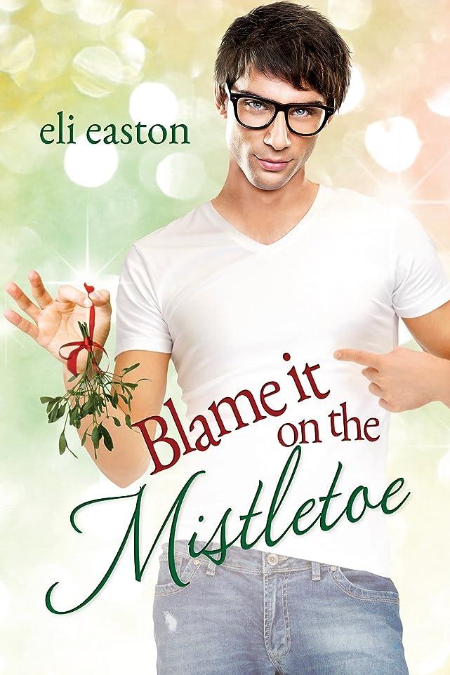 付き添い人要求旅行者Blame It On The Mistletoe (English Edition)