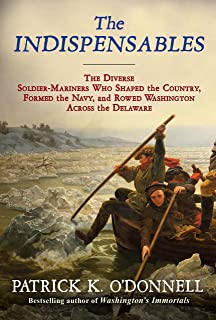 The Indispensables: The Diverse Soldier-Mariners Who Shaped the Country, Formed the Navy, and Rowed Washington Across the ...