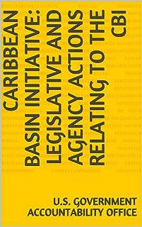 Caribbean Basin Initiative: Legislative and Agency Actions Relating to the CBI