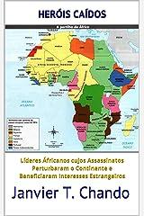 HERÓIS CAÍDOS: Líderes Áfricanos cujos Assassinatos Perturbaram o Continente e Beneficiaram Interesses Estrangeiros (Portuguese Edition) Format Kindle