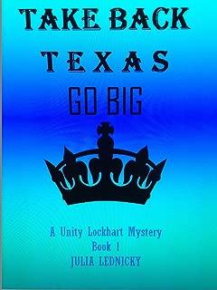 TAKE BACK TEXAS: GO BIG  (A Unity Lockhart Mystery - Book 1)