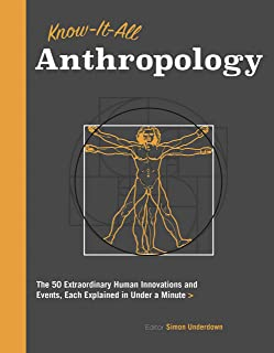 Know It All Anthropology: The 50 Most Important Ideas in Anthropology, Each Explained in Under a Minute