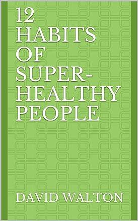 12 Habits of Super-Healthy People