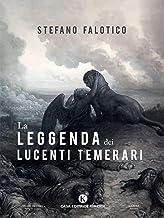 La leggenda dei lucenti temerari (Italian Edition)