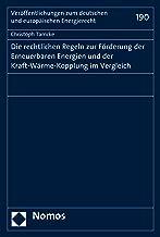 Die rechtlichen Regeln zur Förderung der Erneuerbaren Energien und der Kraft-Wärme-Kopplung im Vergleich (Veröffentlichungen des Instituts für Energierecht ... Universität zu Köln 190) (German Edition)