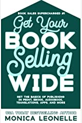 Get Your Book Selling Wide: Get the Basics of Publishing in Print, Ebook, Audiobook, Translations, Apps, and More (Book Sales Supercharged #1) Kindle Edition