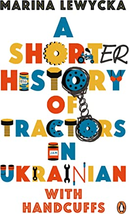 A Shorter History of Tractors in Ukrainian with Handcuffs (English Edition)