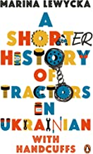 A Shorter History of Tractors in Ukrainian with Handcuffs