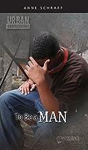 To Be a Man (Urban Underground-Harriet Tubman High Series)