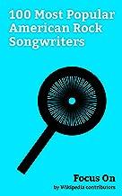 Focus On: 100 Most Popular American Rock Songwriters: Chris Cornell, Michael Jackson, Gwen Stefani, Chuck Berry, Katy Perry, Madonna (entertainer), Kurt ... Bob Dylan, Jimi Hendrix, Adam Levine, etc.