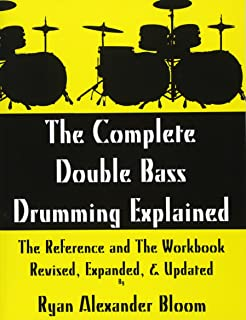 The Complete Double Bass Drumming Explained: The Reference and The Workbook - Revised, Expanded, & Updated