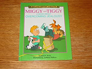 Miggy and Tiggy: A Book About Overcoming Jealousy (Building Christian Character)