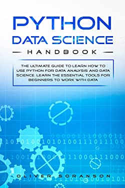 Python Data Science Handbook: The Ultimate Guide to Learn How to Use Python for Data Analysis and Data Science. Learn the Essential Tools to Work with Data (Artificial intelligence Book 5)