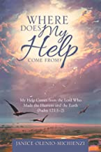 Where Does My Help Come From?: My Help Comes from the Lord Who Made the Heavens and the Earth (Psalm 121:1–2)