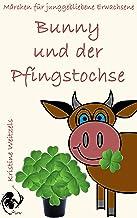 Bunny und der Pfingstochse: Märchen für junggebliebene Erwachsene (Bunny Geschichten 3) (German Edition)