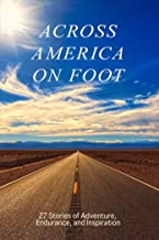 Across America on Foot: 27 Stories of Adventure, Endurance, and Inspiration