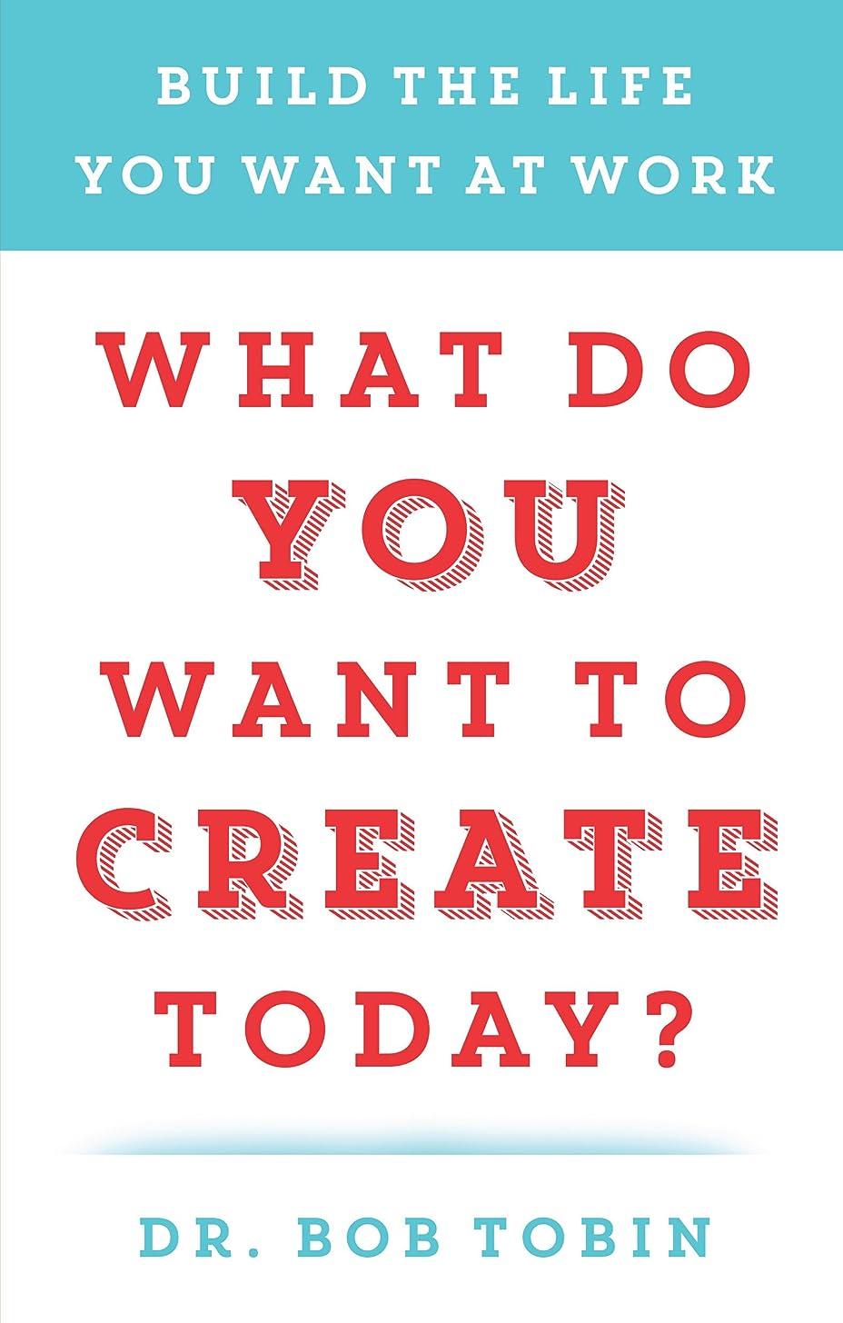 おびえた氏氏What Do You Want to Create Today?: Build the Life You Want at Work (English Edition)