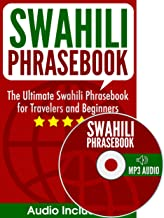 Swahili Phrasebook: The Ultimate Swahili Phrasebook for Travelers and Beginners (Audio Included)