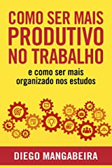 Como Ser Mais Produtivo No Trabalho E Como Ser Mais Organizado Nos Estudos: Desenvolva o Poder do Hábito e Tenha Mais Foco No Trabalho e Nos Estudos eBook Kindle