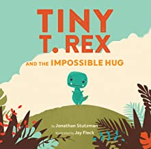 Tiny T. Rex and the Impossible Hug (Dinosaur Books, Dinosaur Books for Kids, Dinosaur Picture Books, Read Aloud Family Boo...