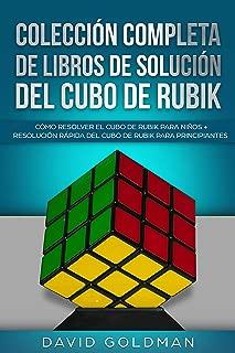 Colección Completa de Libros de Solución del Cubo de Rubik: Cómo Resolver el Cubo de Rubik para Niños + Resolución Rápida del Cubo de Rubik para Principiantes (Español/Spanish Book) (Spanish Edition)