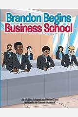 Brandon Begin Business School (You Got Options Financial Literacy Series) Kindle Edition