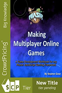 Making Massive Multiplayer Online Games: A Game Development Workbook for any Phaser JavaScript Gaming Framework.