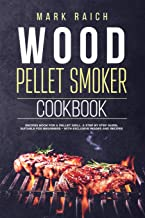 Wood Pellet Smoker Cookbook: Wood Pellet Smoker Cookbook. Recipes Book for A Pellet Grill. A Step by Step Guide, Suitable for Beginners - With Exclusive Images and Recipes.