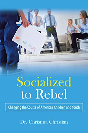 Socialized to Rebel: Changing the Course of America's Children and Youth